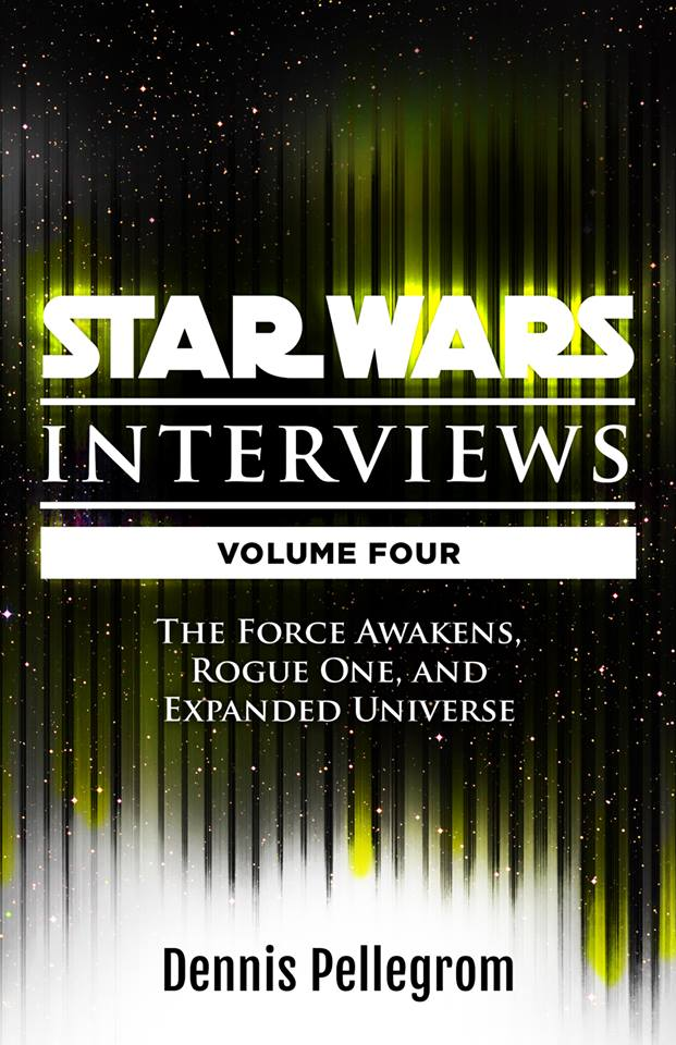 Star Wars: The Interviews Volume 4 -The Force Awakens, Rogue One, and Expanded Universe