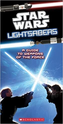 Star Wars: Lightsabers - A Guide to Weapons of the Force