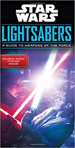 Star Wars: Lightsabers - A Guide to Weapons of the Force (updated)