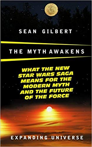 The Myth Awakens: What the new Star Wars Saga Means for the Moden Myth