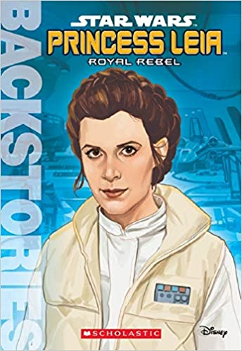 Backstories: Star Wars - Princess Leia, Royal Rebel