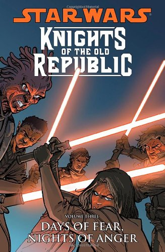 Star Wars Knights of the Old Republic: Volume 3 - Days of Fear, Nights of Anger
