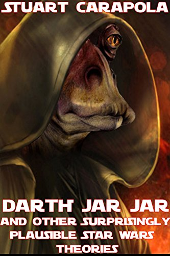 Darth Jar Jar and Other Surprisingly Plausible Star Wars Theories