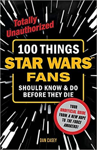 100 Things Star Wars Fans Should Do Before They Die