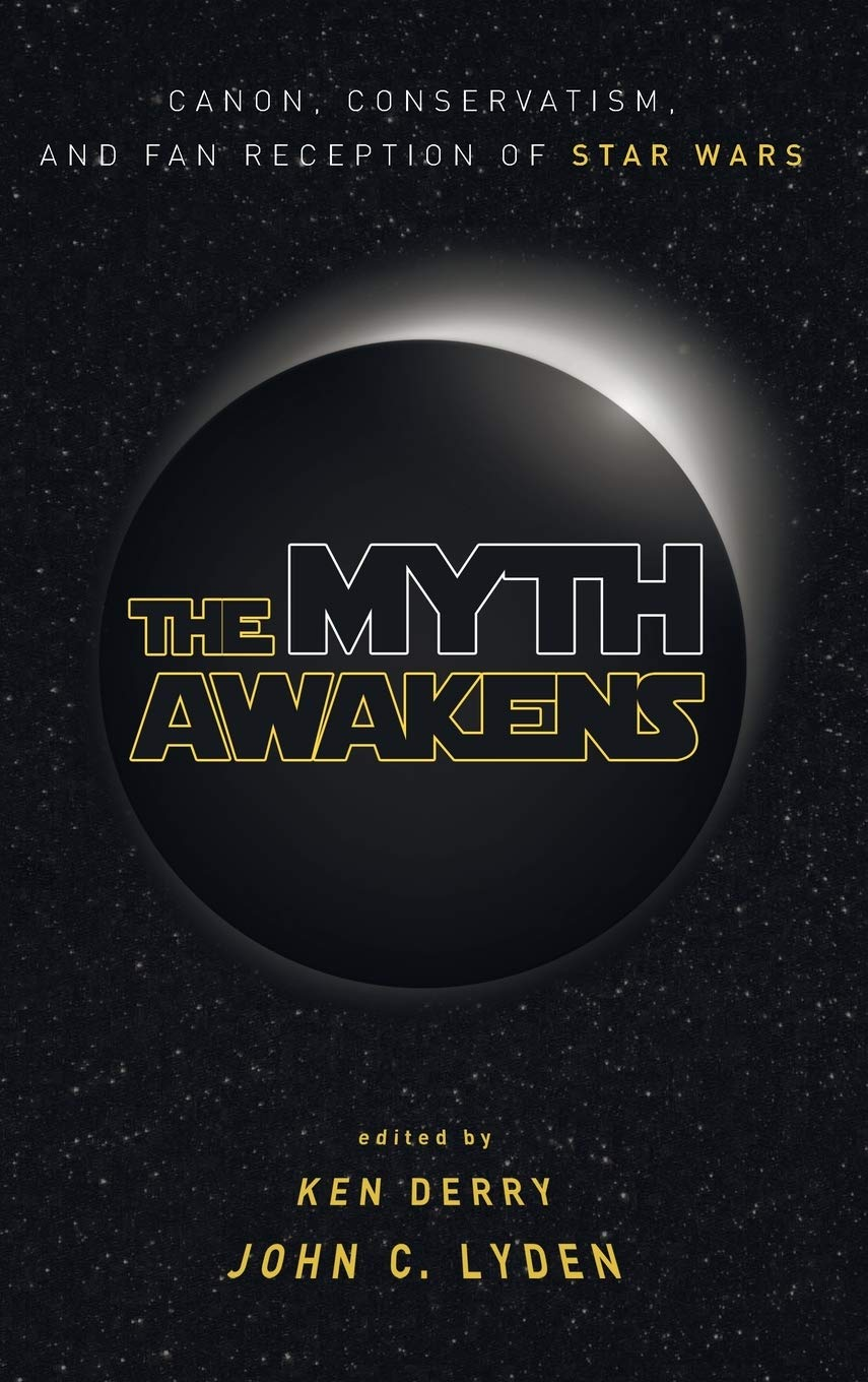 The Myth Awakens: Canon, Conservatism, and Fan Reaction of Star Wars (paperback)