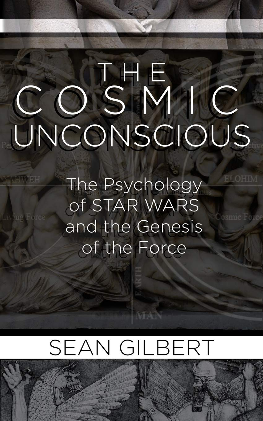 The Cosmic Unconscious: The Psychology of Star Wars and the Genesis of the Force