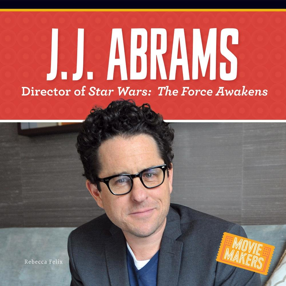 J.J. Abrams: Director of Star Wars The Force Awakens
