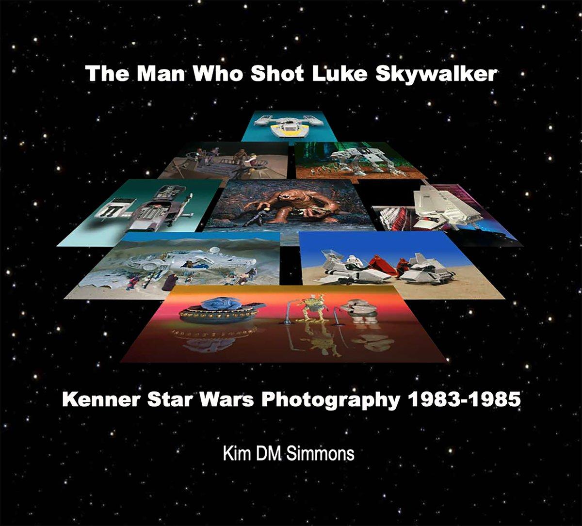 The Man Who Shot Luke Skywalker (Kenner Star Wars Photography Volume 3)