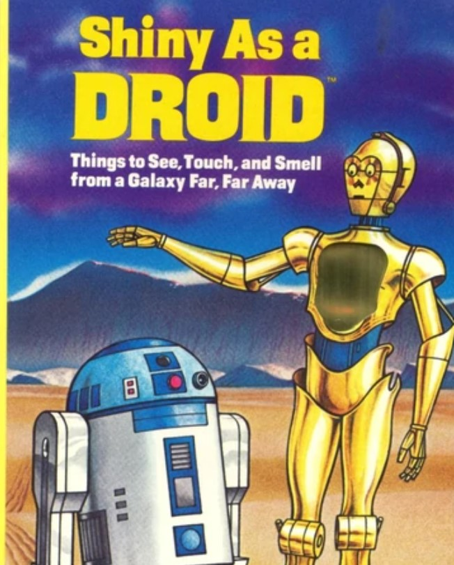 Shiny as a Droid: Things to See, Touch, and Smell from a Galaxy Far, Far Away