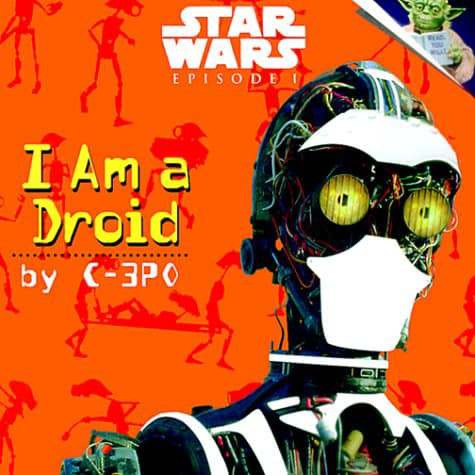 Star Wars Episode I: I am a Droid, by C-3PO