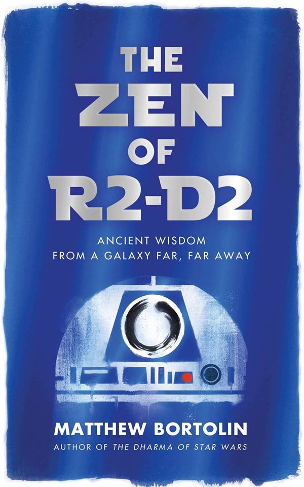 The Zen of R2-D2: Ancient Wisdom from a Galaxy Far, Far Away